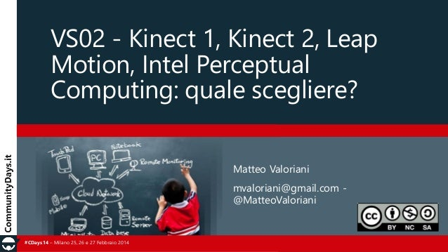 #CDays14 – Milano 25, 26 e 27 Febbraio 2014 VS02 - Kinect 1, Kinect 2, Leap Motion, Intel Perceptual Computing: quale sceg...