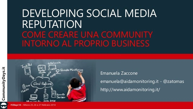 DEVELOPING SOCIAL MEDIA REPUTATION COME CREARE UNA COMMUNITY INTORNO AL PROPRIO BUSINESS Emanuela Zaccone emanuela@aidamon...