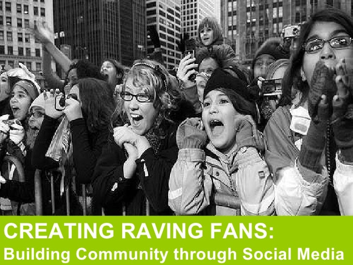 CREATING RAVING FANS: Building Community through Social Media