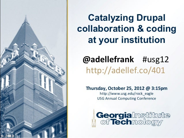 Catalyzing Drupalcollaboration & coding  at your institution @adellefrank #usg12 http://adellef.co/401 Thursday, October 2...