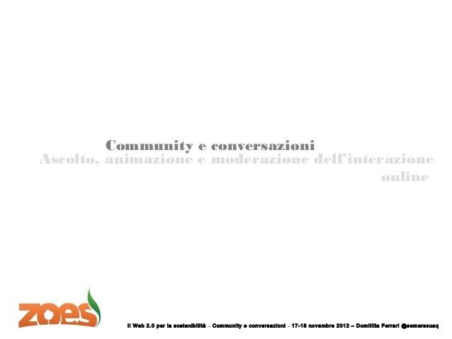 Community e conversazioniAscolto, animazione e moderazione dell'interazione                                            onl...