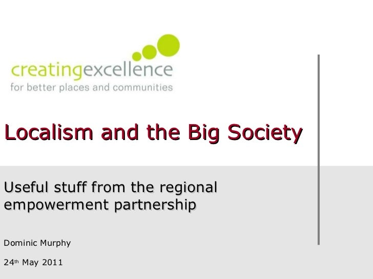 Useful stuff from the regional empowerment partnership Dominic Murphy 24 th  May 2011 Localism and the Big Society
