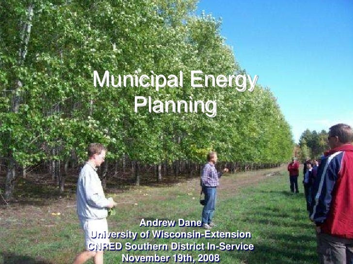 Municipal Energy Planning<br />Andrew Dane<br />University of Wisconsin-Extension<br />CNRED Southern District In-Service<...