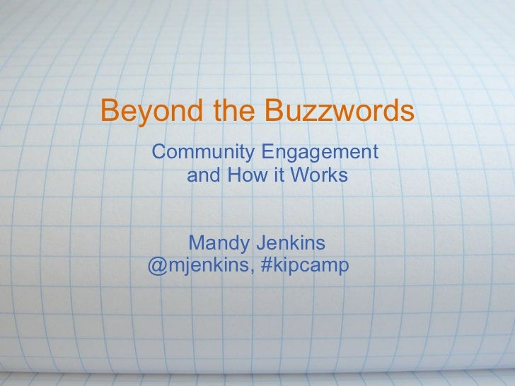 Beyond the Buzzwords Mandy Jenkins @mjenkins, #kipcamp    Community Engagement  and How it Works
