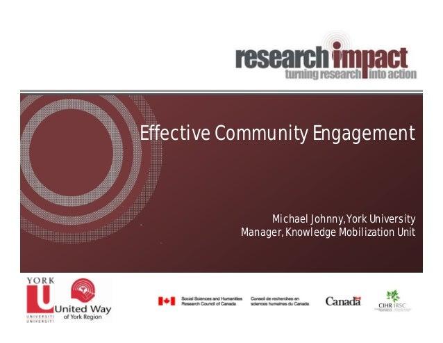 Effective Community Engagement                Michael Johnny, York University           Manager, Knowledge Mobilization Unit