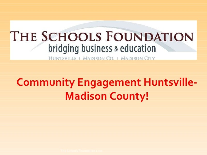 Community Engagement Huntsville-Madison County! The Schools Foundation 2010