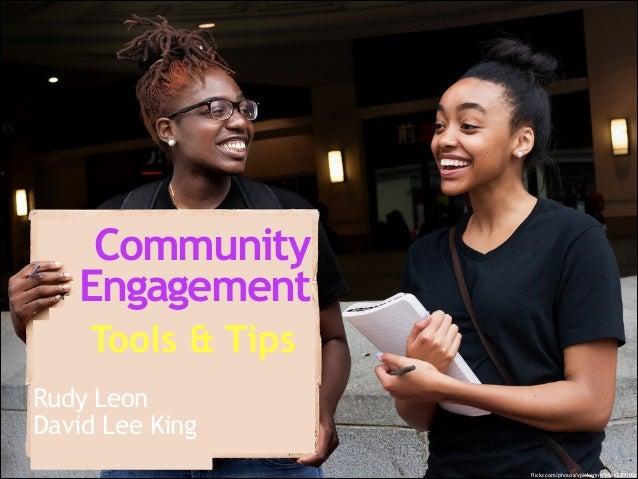 Community Engagement Tools & Tips Rudy Leon David Lee King flickr.com/photos/vpickering/9464289103/