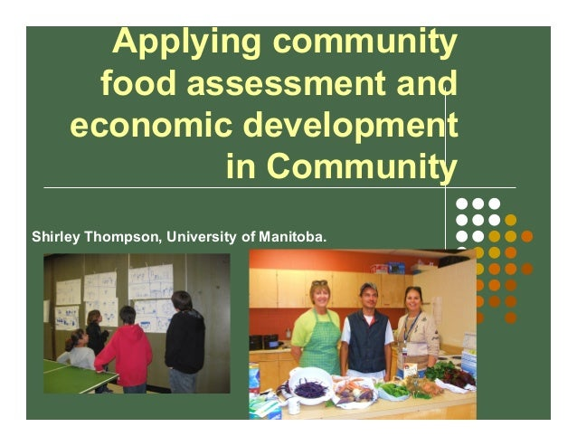 Applying community food assessment and economic development in Community Shirley Thompson, University of Manitoba.
