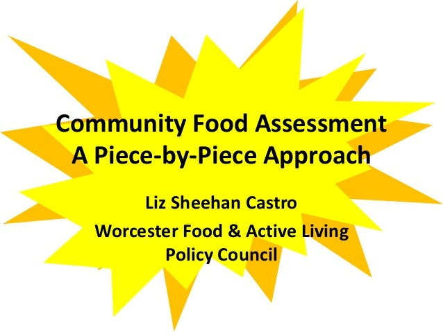 Community Food Assessment A Piece-by-Piece Approach Liz Sheehan Castro Worcester Food & Active Living Policy Council