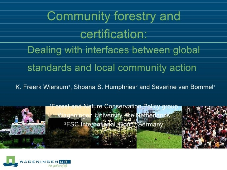 Community forestry and certification: Dealing with interfaces between global standards and local community action     K. F...