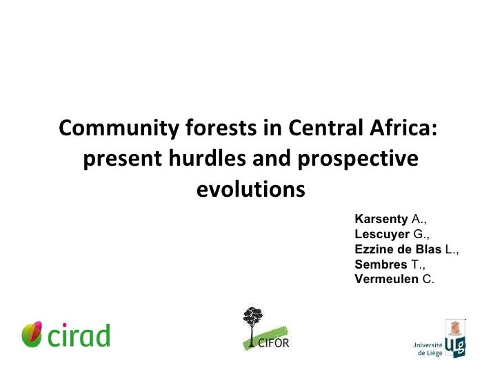 Community forests in Central Africa:  present hurdles and prospective evolutions Karsenty  A.,  Lescuyer  G.,  Ezzine   de...