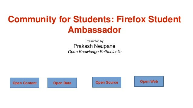 Community for Students: Firefox Student Ambassador Presented by  Firefox Student Ambassadors Prakash Neupane  Open Knowled...