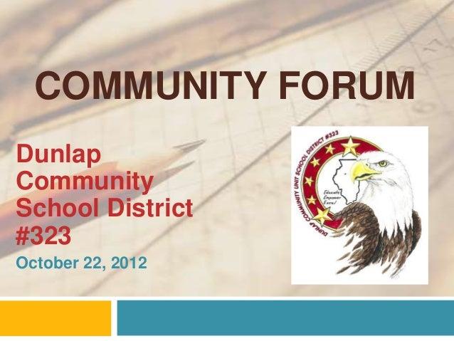 COMMUNITY FORUMDunlapCommunitySchool District#323October 22, 2012