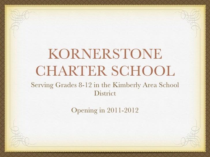 KORNERSTONE  CHARTER SCHOOL Serving Grades 8-12 in the Kimberly Area School                     District              Open...