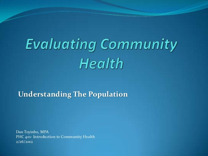 Understanding The PopulationDan Toyinbo, MPAPHC 401- Introduction to Community Health2/26/2012