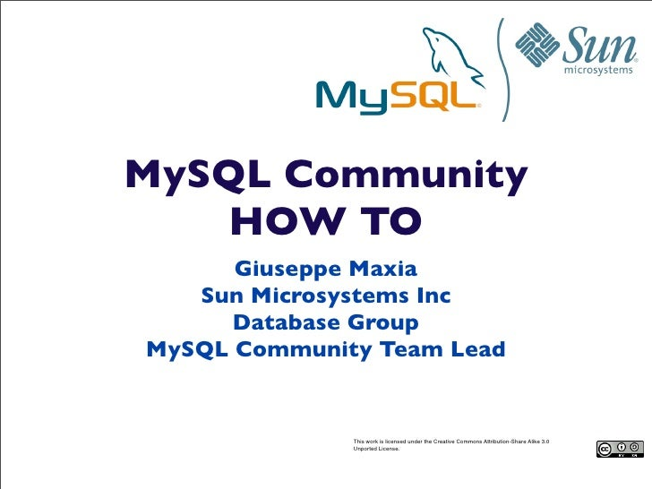 MySQL Community     HOW TO       Giuseppe Maxia    Sun Microsystems Inc       Database Group MySQL Community Team Lead    ...