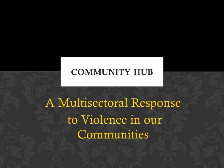 A Multisectoral Response   to Violence in our     Communities