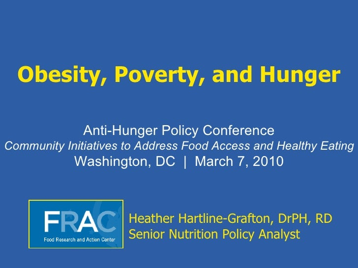 Obesity, Poverty, and Hunger Heather Hartline-Grafton, DrPH, RD Senior Nutrition Policy Analyst Anti-Hunger Policy Confere...