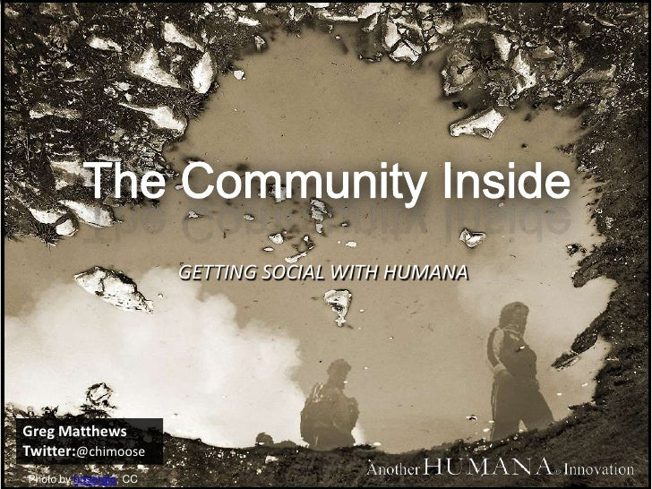 The Community Inside<br />GETTING SOCIAL WITH HUMANA<br />Greg Matthews <br />Twitter:@chimoose<br />Photo by brtsergio, C...