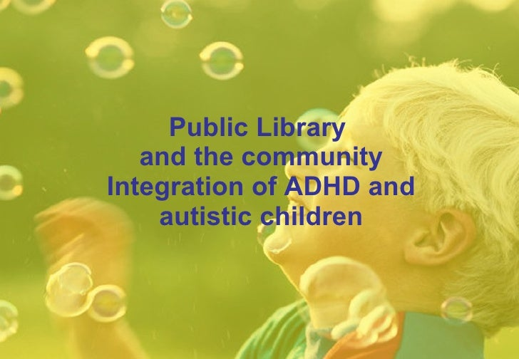 Public Library  and the community Integration of  ADHD and autis tic   children