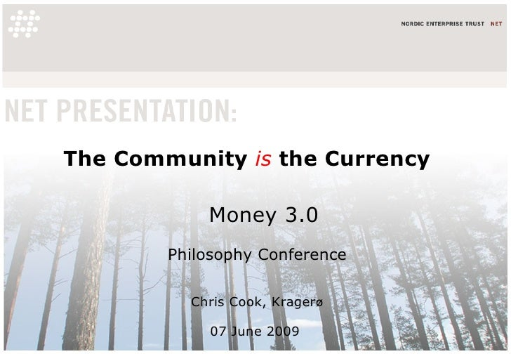 The Community  is  the Currency Money 3.0 Philosophy Conference Chris Cook, Krager ø 07 June 2009