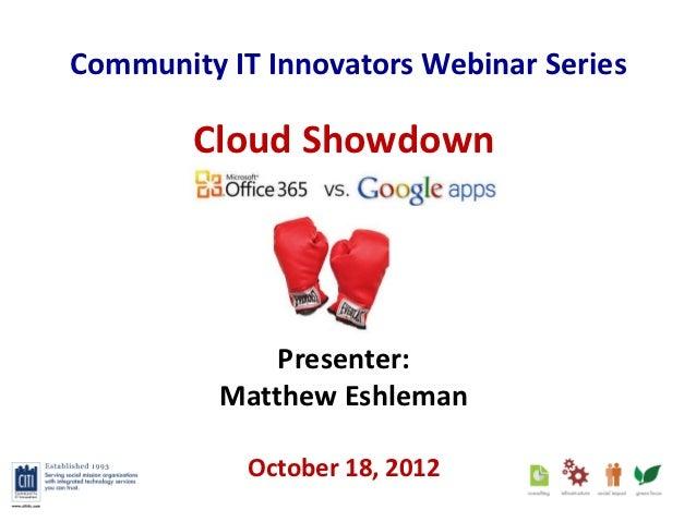 Community IT Innovators Webinar Series        Cloud Showdown              Presenter:          Matthew Eshleman            ...
