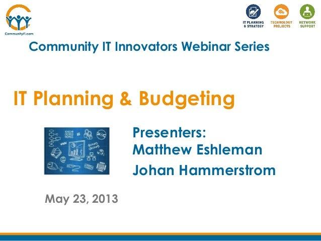 IT Planning & BudgetingMay 23, 2013Community IT Innovators Webinar SeriesPresenters:Matthew EshlemanJohan Hammerstrom