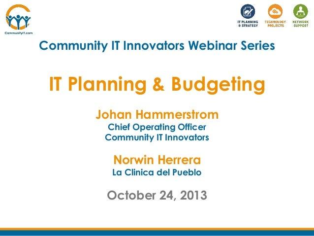Community IT Innovators Webinar Series  IT Planning & Budgeting Johan Hammerstrom Chief Operating Officer Community IT Inn...