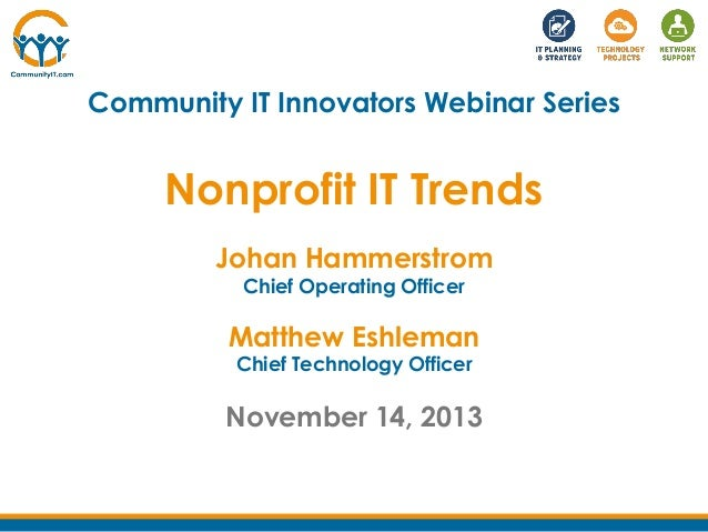 Community IT Innovators Webinar Series  Nonprofit IT Trends Johan Hammerstrom Chief Operating Officer  Matthew Eshleman Ch...