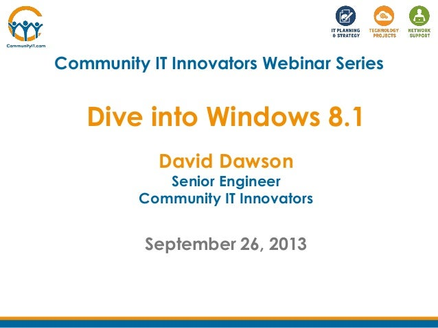 Community IT Innovators Webinar Series David Dawson Senior Engineer Community IT Innovators September 26, 2013 Dive into W...