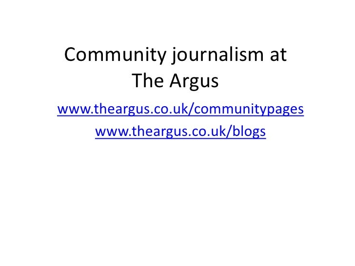 Community journalism at The Argus<br />www.theargus.co.uk/communitypages<br />www.theargus.co.uk/blogs<br />