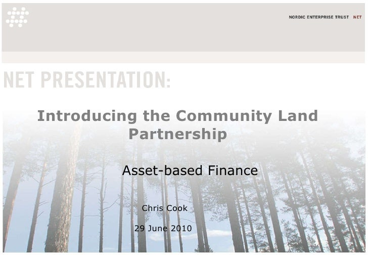 Introducing the Community Land Partnership Chris Cook 29 June 2010  Asset-based Finance