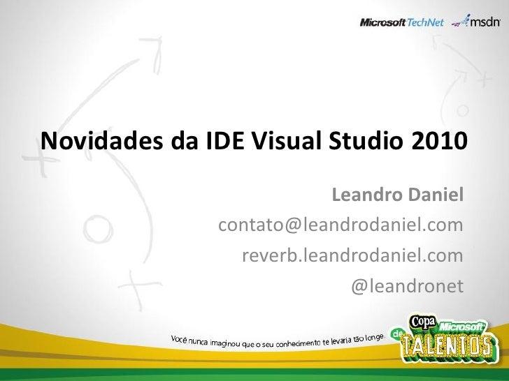 Novidades da IDE Visual Studio 2010                           Leandro Daniel               contato@leandrodaniel.com      ...