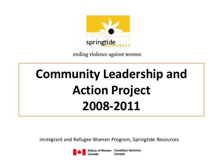 Community Leadership and    Action Project      2008-2011Immigrant and Refugee Women Program, Springtide Resources