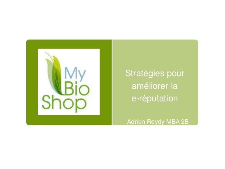 Stratégies pour améliorer la e-réputation<br />Adrien Reydy MBA 2B<br />