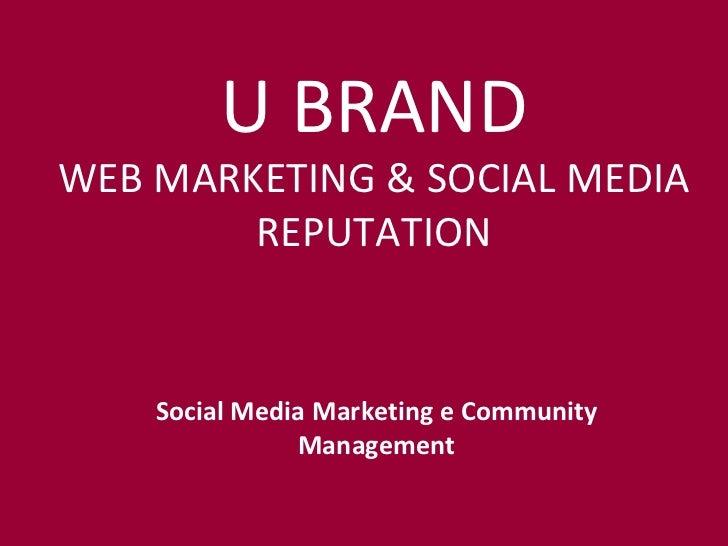 Social Media Marketing e Community Management U BRAND WEB MARKETING & SOCIAL MEDIA REPUTATION