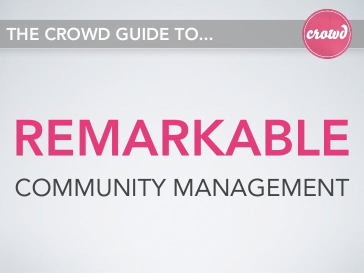 THE CROWD GUIDE TO...REMARKABLECOMMUNITY MANAGEMENT