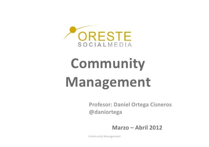 CommunityManagement  Profesor:DanielOrtegaCisneros  @daniortega                 Marzo–Abril2012  CommunityMana...