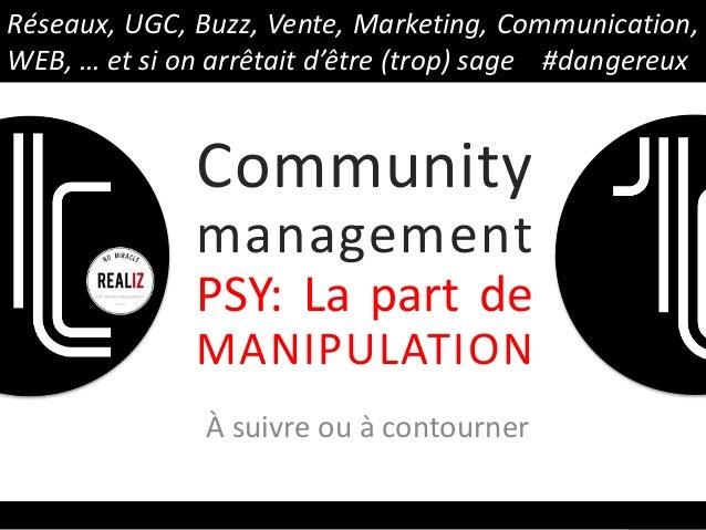 Réseaux,UGC,Buzz,Vente,Marke5ng,Communica5on, WEB,…etsionarrêtaitd'être(trop)sage#dangereux Àsuivreou...