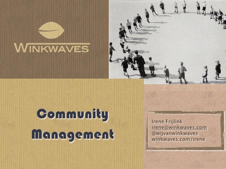 Community    Irene Frijlink             irene@winkwaves.comManagement   @wijvanwinkwaves             winkwaves.com/irene