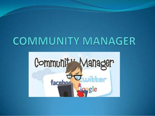¿Qué es un Community Manager?Un Community Manager o Social Media Manager es lapersona encargada de gestionar, construir y ...