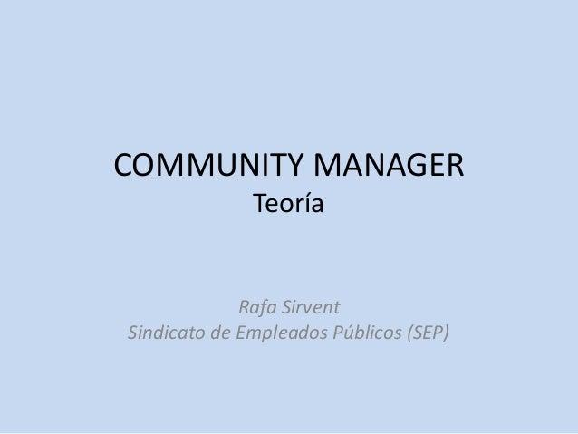 COMMUNITY MANAGER Teoría Rafa Sirvent Sindicato de Empleados Públicos (SEP)