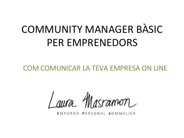 COMMUNITY  MANAGER  BÀSIC   PER  EMPRENEDORS   COM  COMUNICAR  LA  TEVA  EMPRESA  ON  LINE