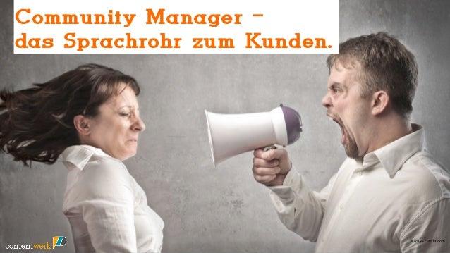 Community Manager –das Sprachrohr zum Kunden.     Community Manager –   das Sprachrohr zum Kunden                         ...