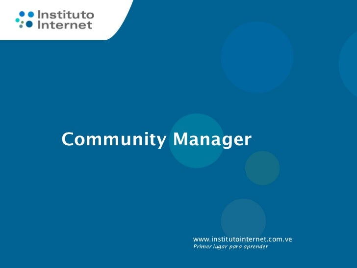 Community Manager           www.institutointernet.com.ve           Primer lugar para aprender