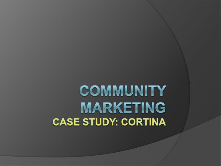 Community MarketingCase Study: Cortina<br />