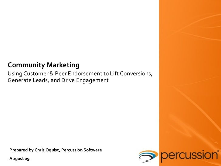 Community Marketing Using Customer & Peer Endorsement to Lift Conversions, Generate Leads, and Drive Engagement Prepared b...