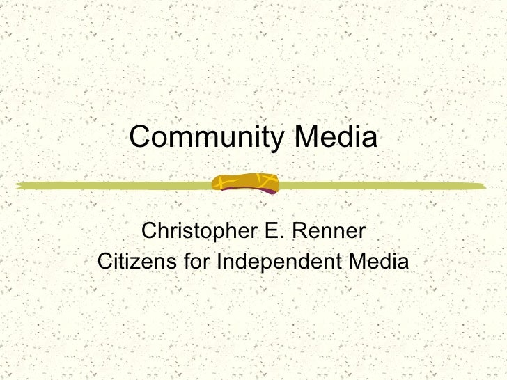Community Media Christopher E. Renner Citizens for Independent Media