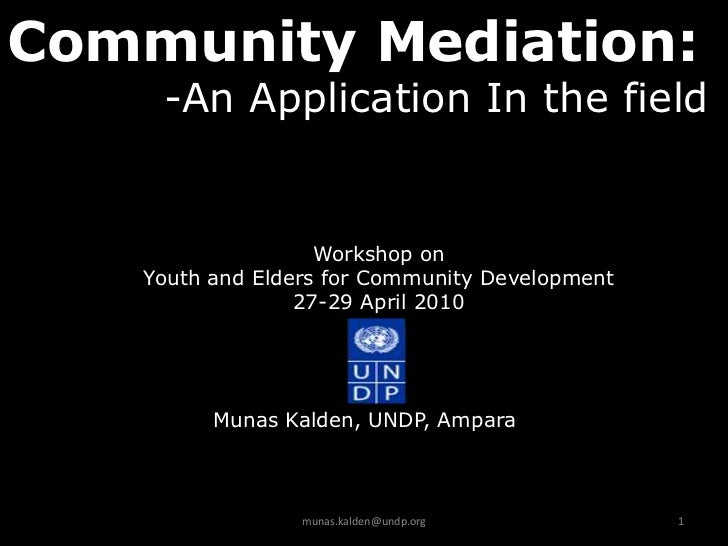 Community Mediation:    -An Application In the field                   Workshop on   Youth and Elders for Community Develo...