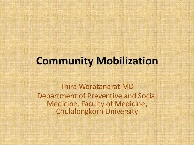 Community Mobilization Thira Woratanarat MD Department of Preventive and Social Medicine, Faculty of Medicine, Chulalongko...